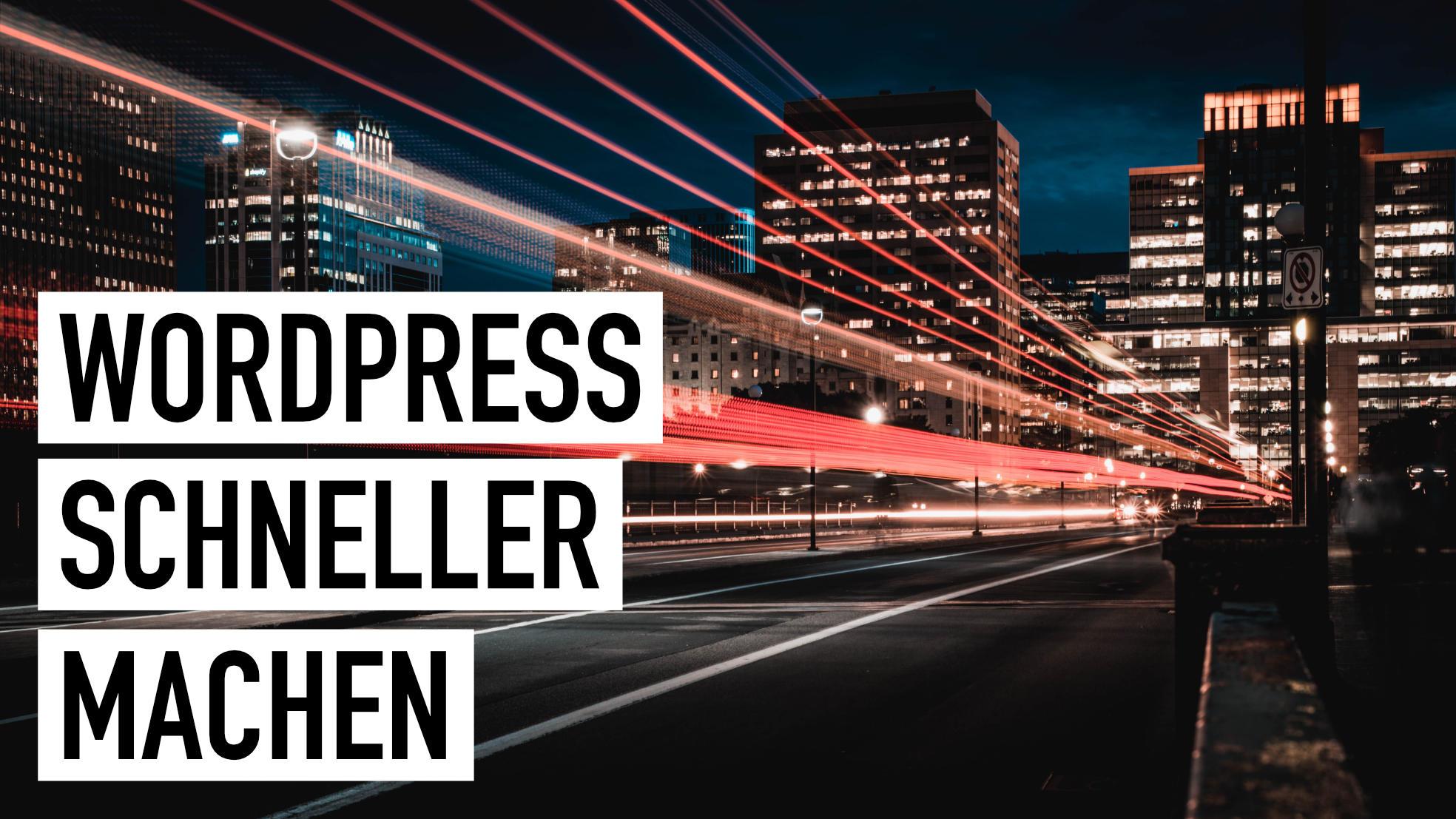 WordPress schneller machen: 7 Tipps zur Optimierung der Ladezeit